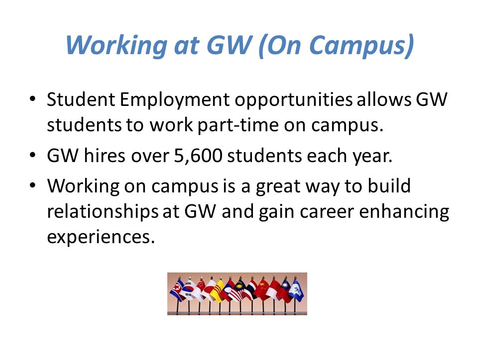 Working at GW (On Campus) Student Employment opportunities allows GW students to work part-time on campus.
