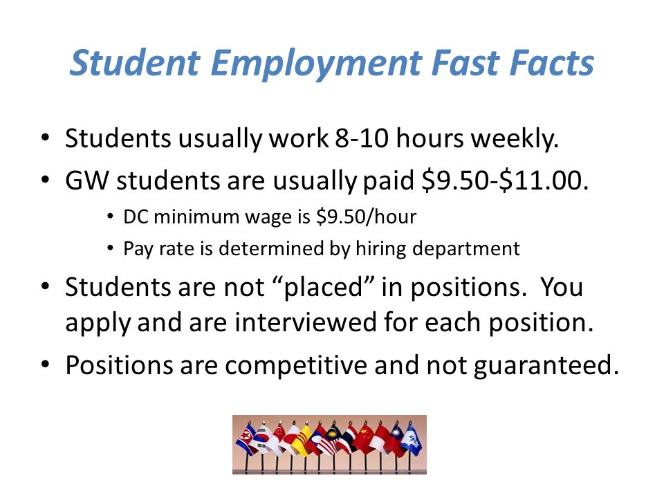 Student Employment Fast Facts Students usually work 8-10 hours weekly.