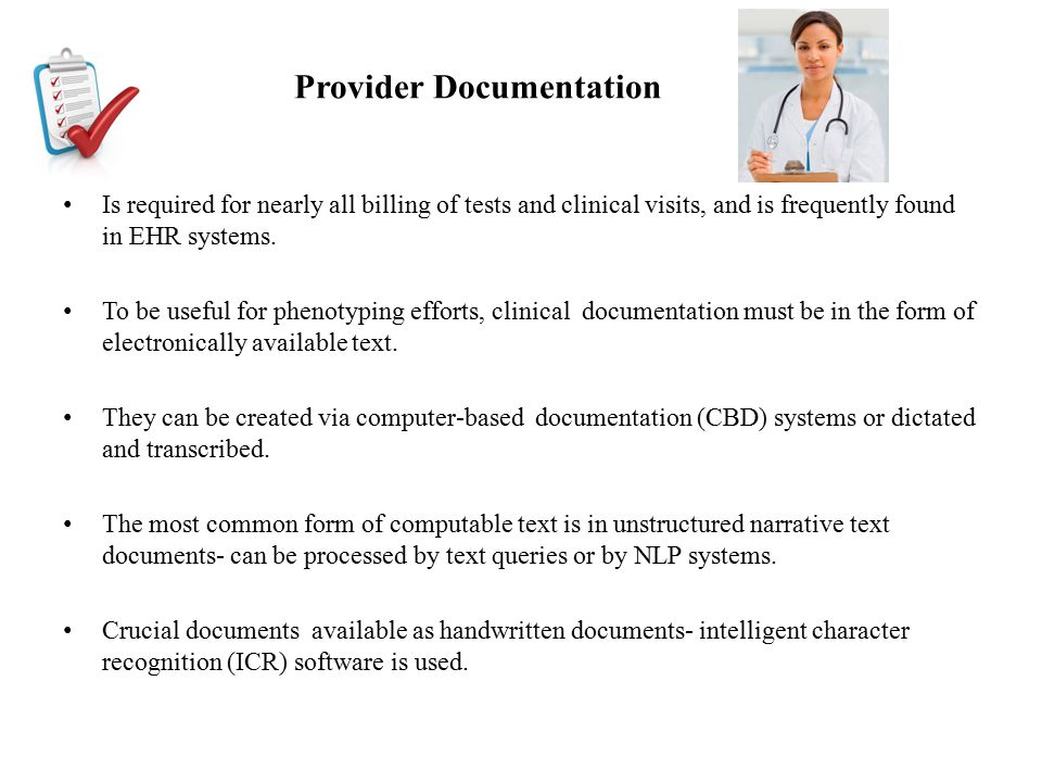 Provider Documentation Is required for nearly all billing of tests and clinical visits, and is frequently found in EHR systems. To be useful for pheno