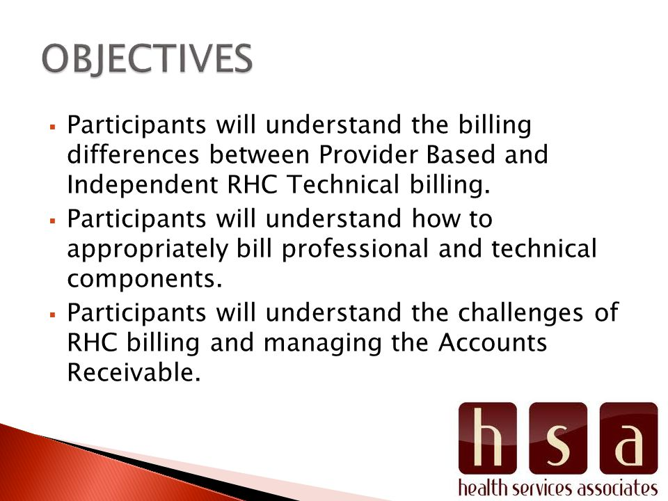  Participants will understand the billing differences between Provider Based and Independent RHC Technical billing.
