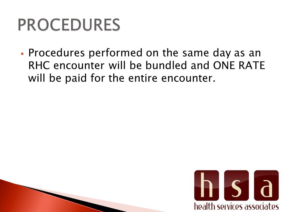  Procedures performed on the same day as an RHC encounter will be bundled and ONE RATE will be paid for the entire encounter.