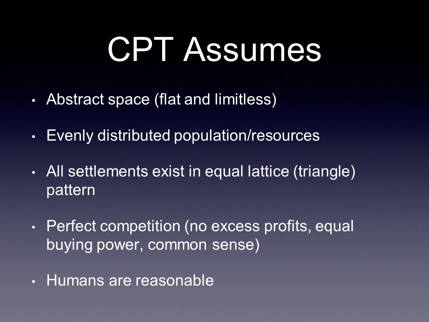 CPT Assumes Abstract space (flat and limitless) Evenly distributed population/resources All settlements exist in equal lattice (triangle) pattern Perf