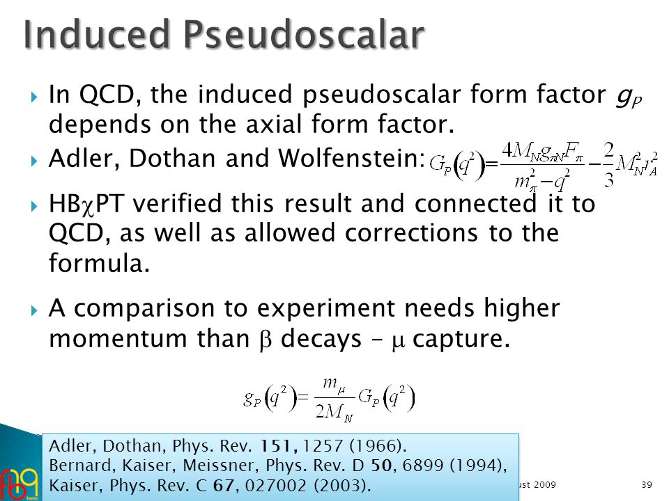  In QCD, the induced pseudoscalar form factor g P depends on the axial form factor.