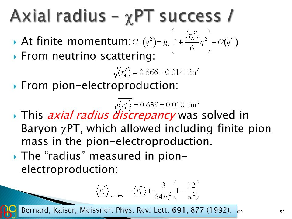  At finite momentum:  From neutrino scattering:  From pion-electroproduction:  This axial radius discrepancy was solved in Baryon  PT, which allowed including finite pion mass in the pion-electroproduction.