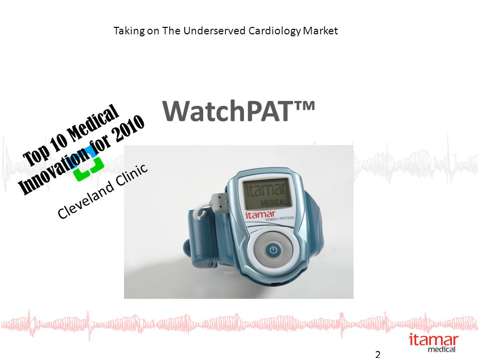 23 Cleveland Clinic Top 10 Medical Innovation for 2010 WatchPAT™ Taking on The Underserved Cardiology Market
