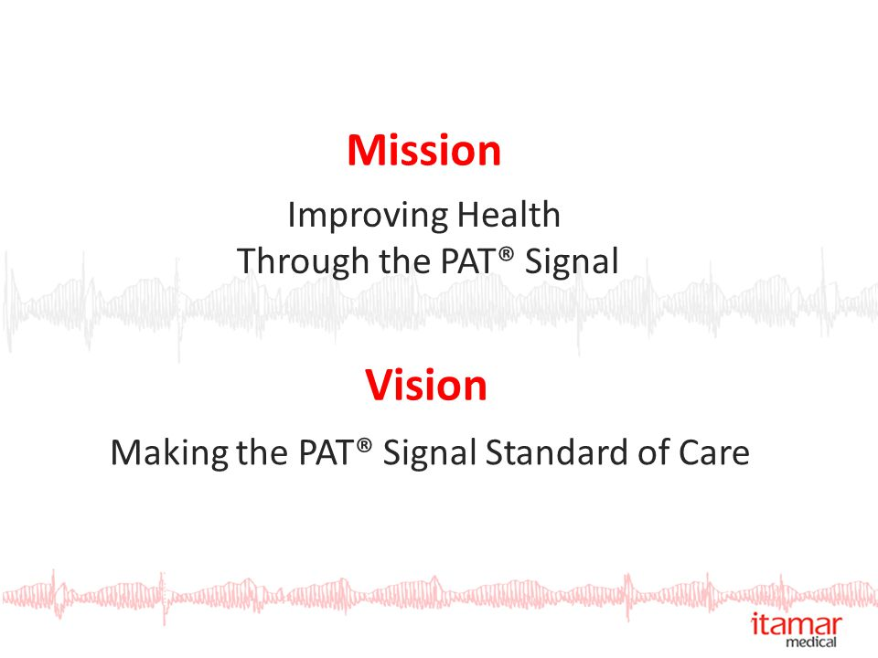 Making the PAT® Signal Standard of Care Mission Vision Improving Health Through the PAT® Signal