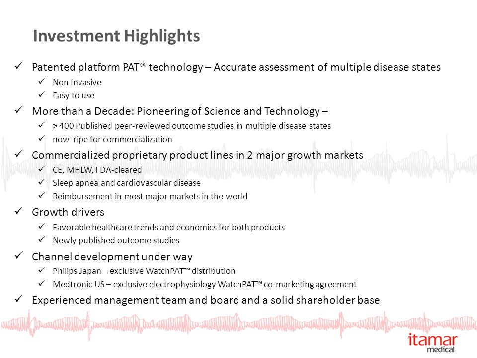 Investment Highlights Development of Arterial Function Study Patented platform PAT® technology – Accurate assessment of multiple disease states Non In