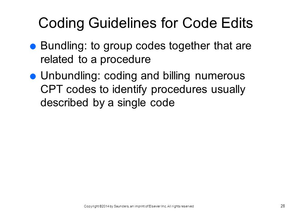 Copyright ©2014 by Saunders, an imprint of Elsevier Inc. All rights reserved Coding Guidelines for Code Edits  Bundling: to group codes together that