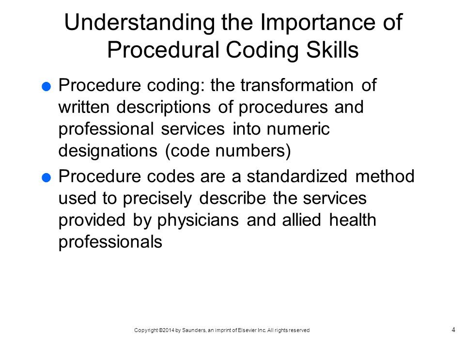 Copyright ©2014 by Saunders, an imprint of Elsevier Inc. All rights reserved Understanding the Importance of Procedural Coding Skills  Procedure codi
