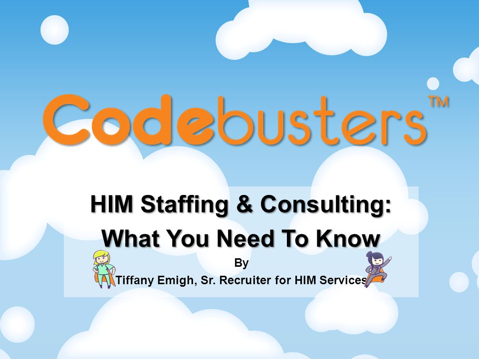 HIM Staffing & Consulting: What You Need To Know By Tiffany Emigh, Sr. Recruiter for HIM Services
