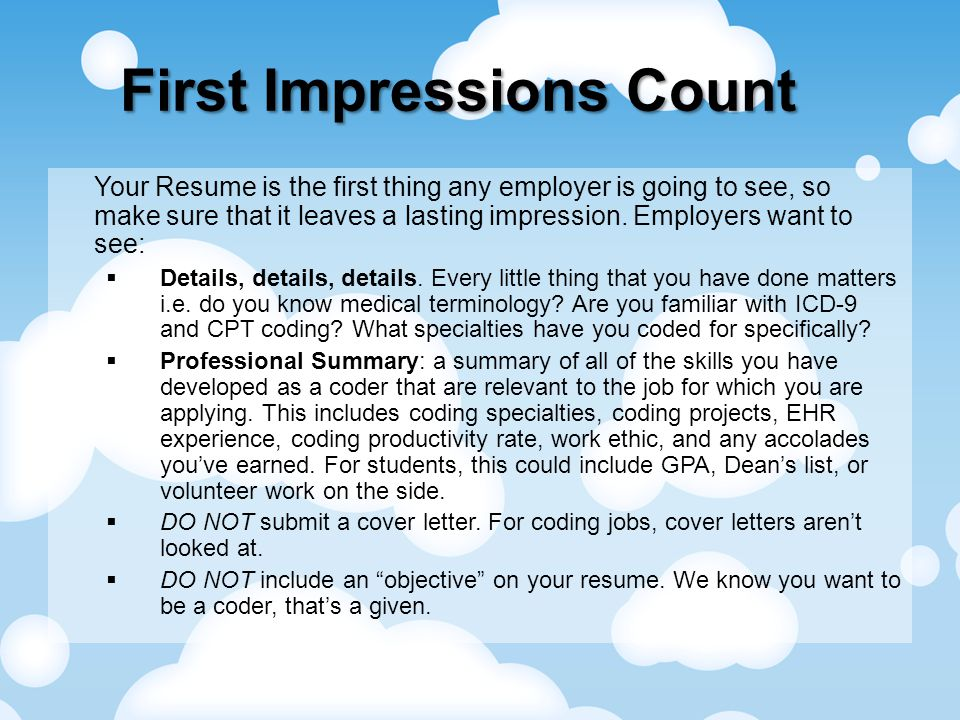 First Impressions Count Your Resume is the first thing any employer is going to see, so make sure that it leaves a lasting impression.