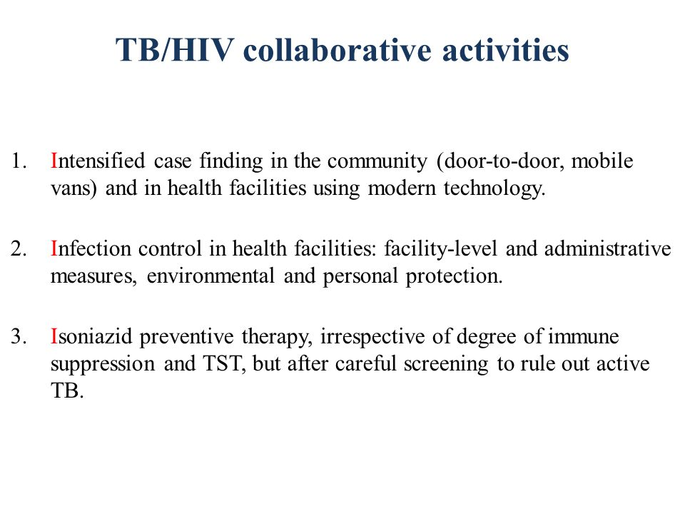 TB/HIV collaborative activities 1.Intensified case finding in the community (door-to-door, mobile vans) and in health facilities using modern technology.