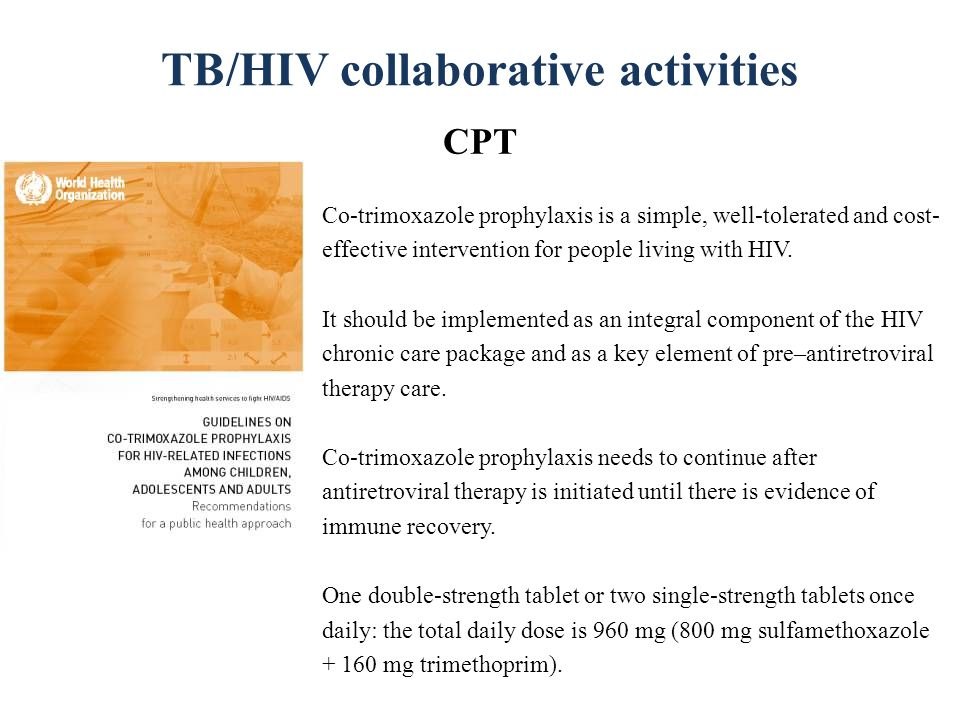 TB/HIV collaborative activities CPT Co-trimoxazole prophylaxis is a simple, well-tolerated and cost- effective intervention for people living with HIV.