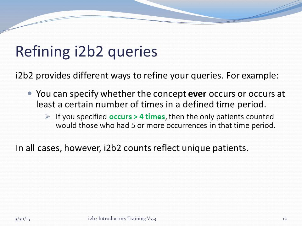 Refining i2b2 queries i2b2 provides different ways to refine your queries.