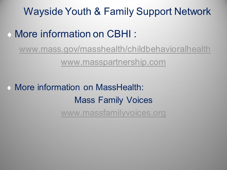 Wayside Youth & Family Support Network  More information on CBHI : www.mass.gov/masshealth/childbehavioralhealth www.masspartnership.com  More infor