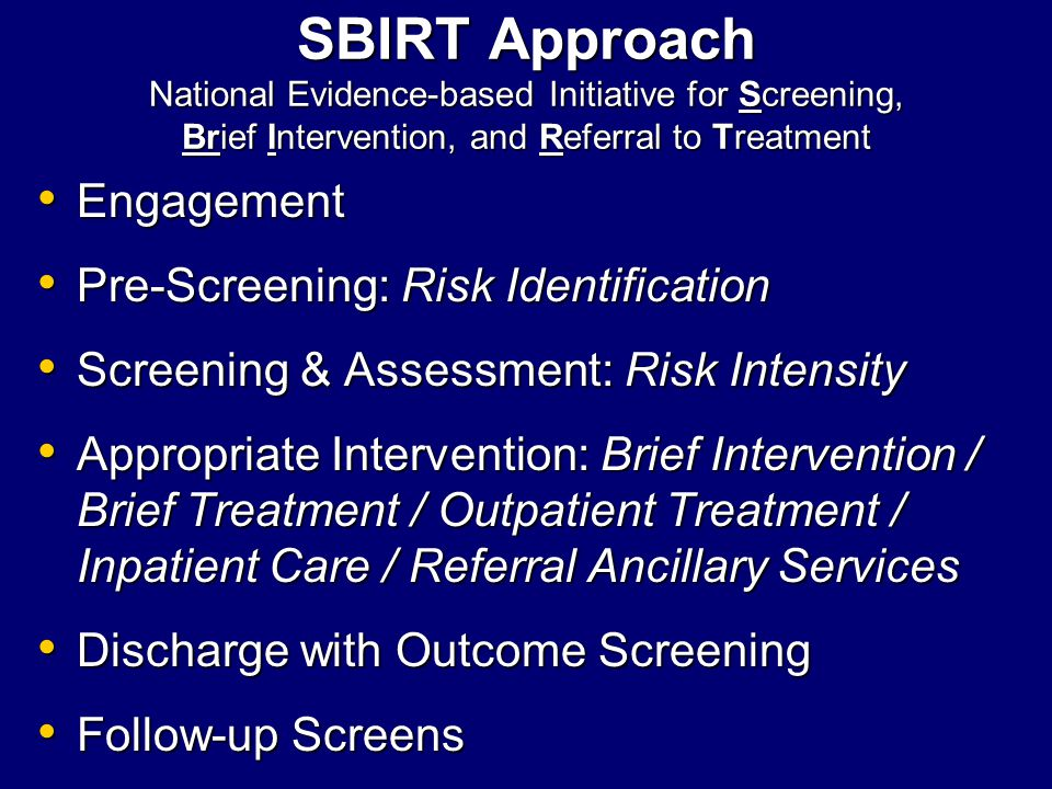 SBIRT Approach National Evidence-based Initiative for Screening, Brief Intervention, and Referral to Treatment SBIRT Approach National Evidence-based