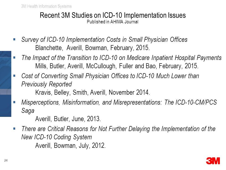 3M Health Information Systems 24  Survey of ICD-10 Implementation Costs in Small Physician Offices Blanchette, Averill, Bowman, February, 2015.
