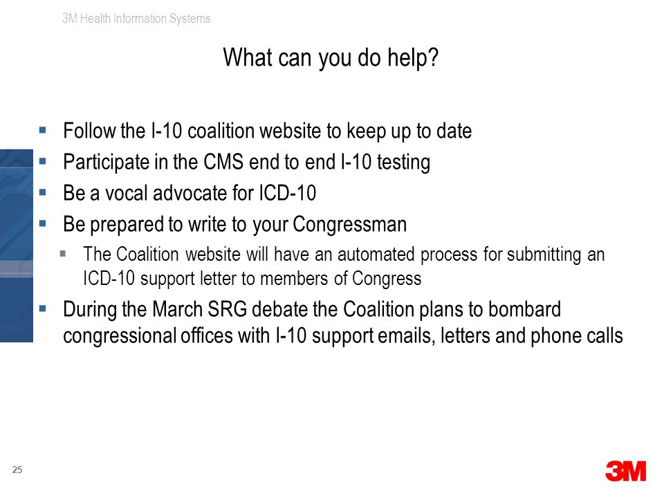 3M Health Information Systems 25  Follow the I-10 coalition website to keep up to date  Participate in the CMS end to end I-10 testing  Be a vocal