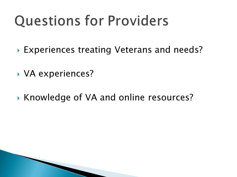  Experiences treating Veterans and needs.  VA experiences.