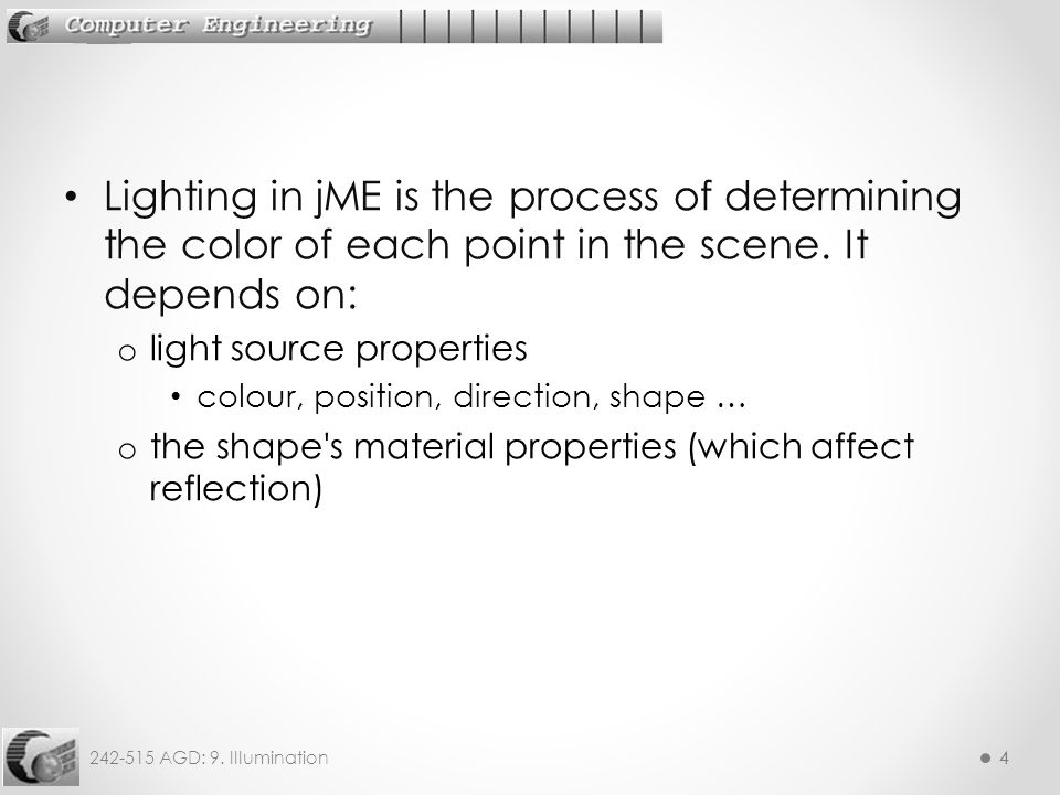 242-515 AGD: 9. Illumination44 Lighting in jME is the process of determining the color of each point in the scene. It depends on: o light source prope