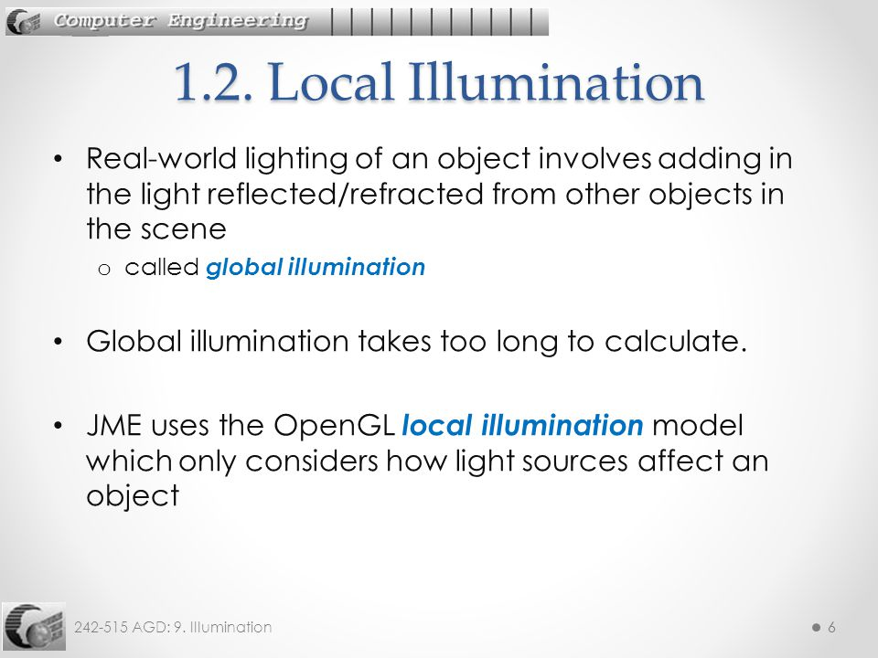 242-515 AGD: 9. Illumination66 Real-world lighting of an object involves adding in the light reflected/refracted from other objects in the scene o cal