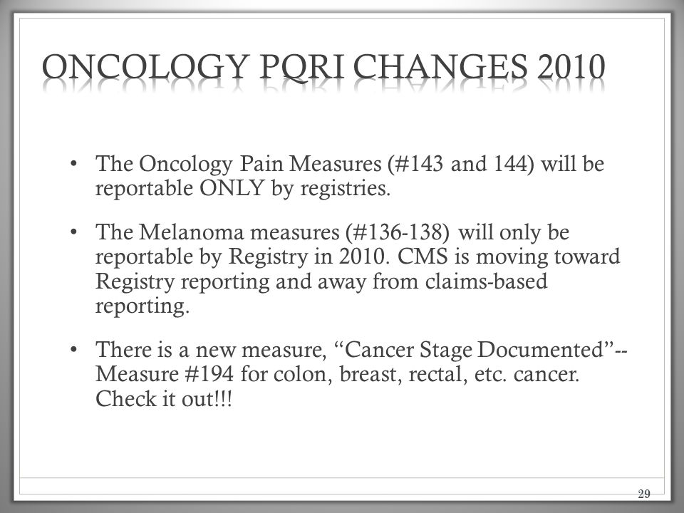 29 The Oncology Pain Measures (#143 and 144) will be reportable ONLY by registries. The Melanoma measures (#136-138) will only be reportable by Regist
