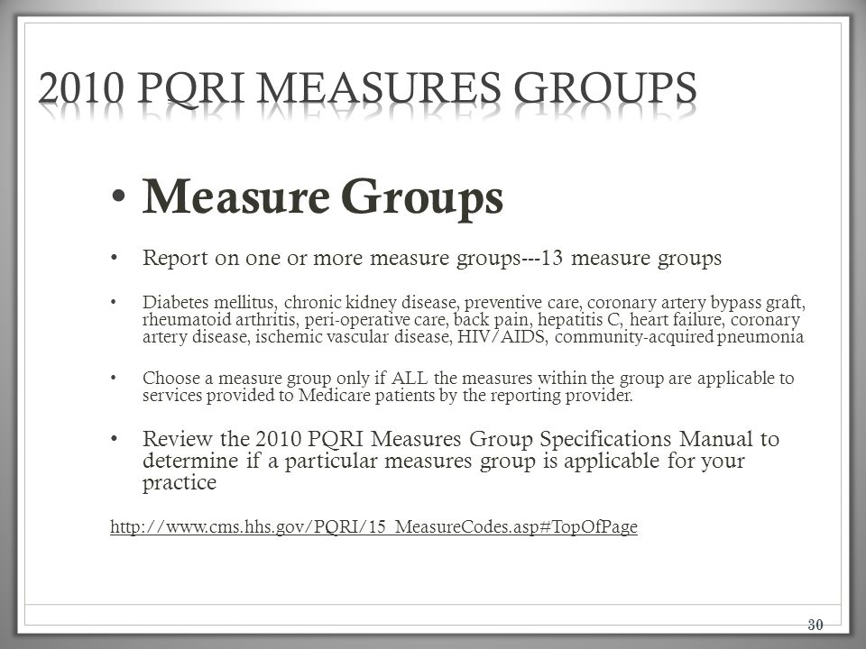 30 Measure Groups Report on one or more measure groups---13 measure groups Diabetes mellitus, chronic kidney disease, preventive care, coronary artery