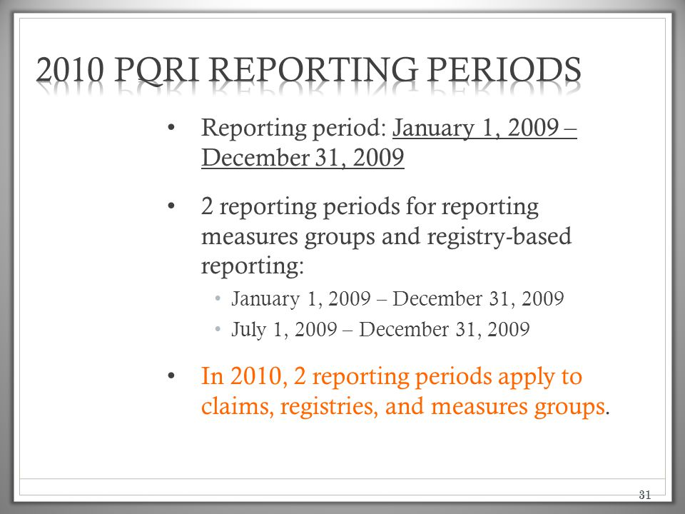 31 Reporting period: January 1, 2009 – December 31, 2009 2 reporting periods for reporting measures groups and registry-based reporting: January 1, 20