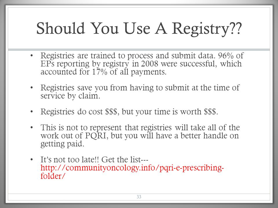 Should You Use A Registry?? Registries are trained to process and submit data. 96% of EPs reporting by registry in 2008 were successful, which account