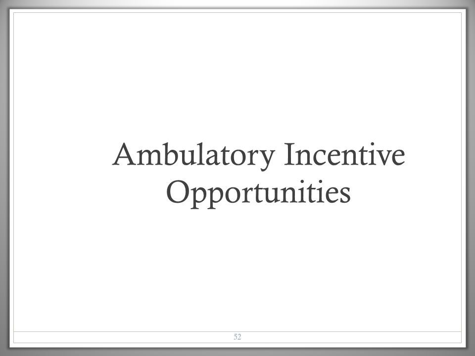 Ambulatory Incentive Opportunities 52
