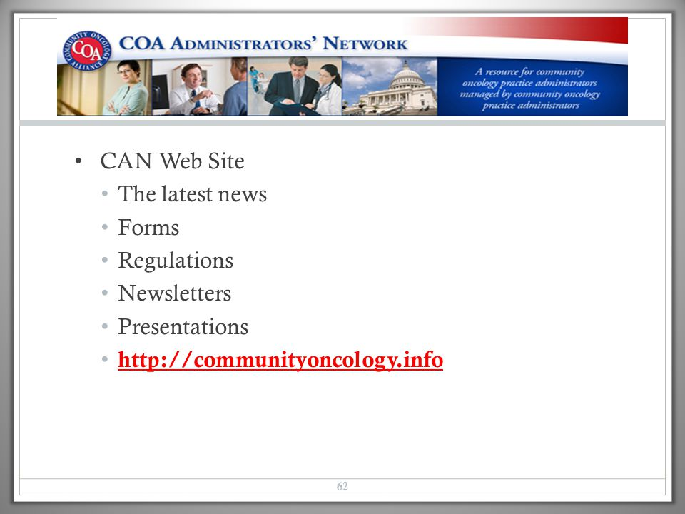 CAN Web Site The latest news Forms Regulations Newsletters Presentations http://communityoncology.info 62