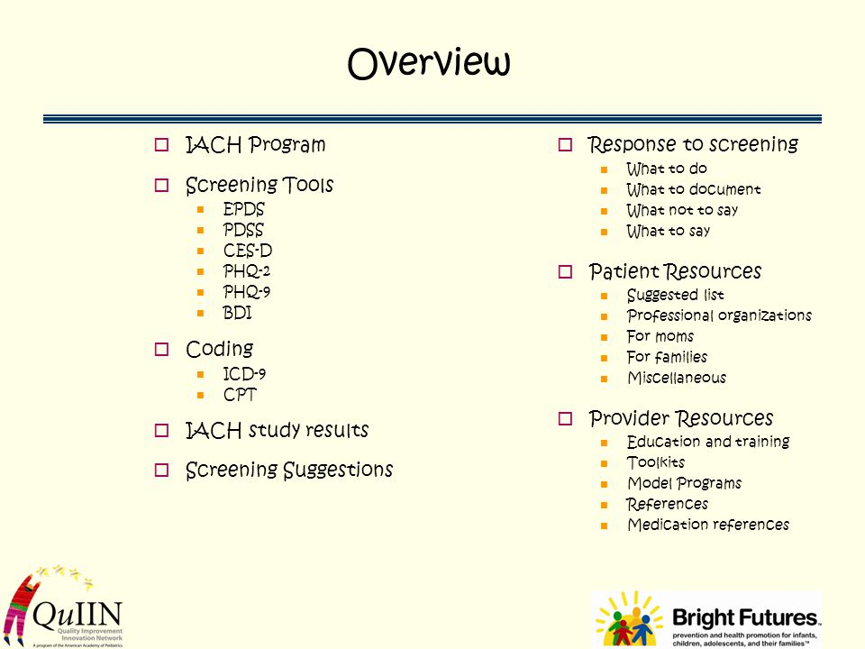 Overview  IACH Program  Screening Tools EPDS PDSS CES-D PHQ-2 PHQ-9 BDI  Coding ICD-9 CPT  IACH study results  Screening Suggestions  Response t