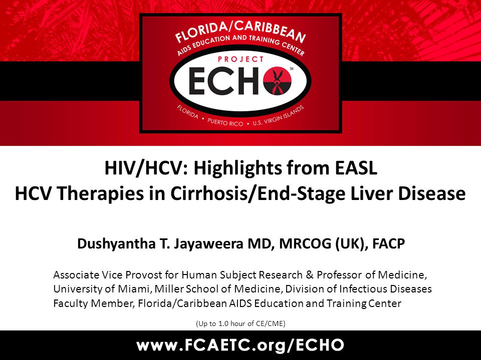 HIV/HCV: Highlights from EASL HCV Therapies in Cirrhosis/End-Stage Liver Disease (Up to 1.0 hour of CE/CME) Dushyantha T.