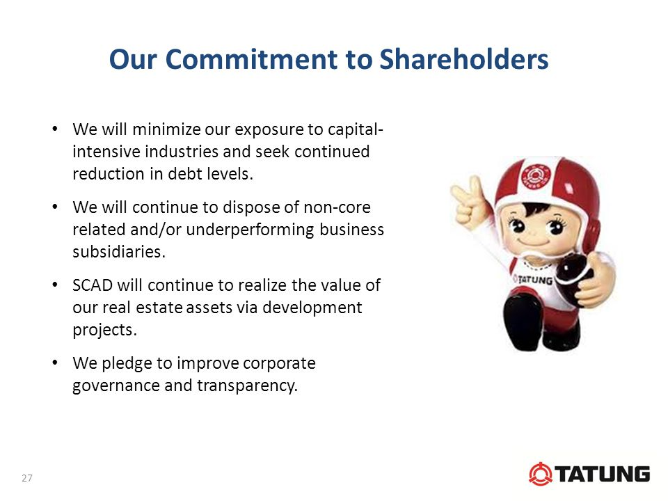 Our Commitment to Shareholders We will minimize our exposure to capital- intensive industries and seek continued reduction in debt levels.