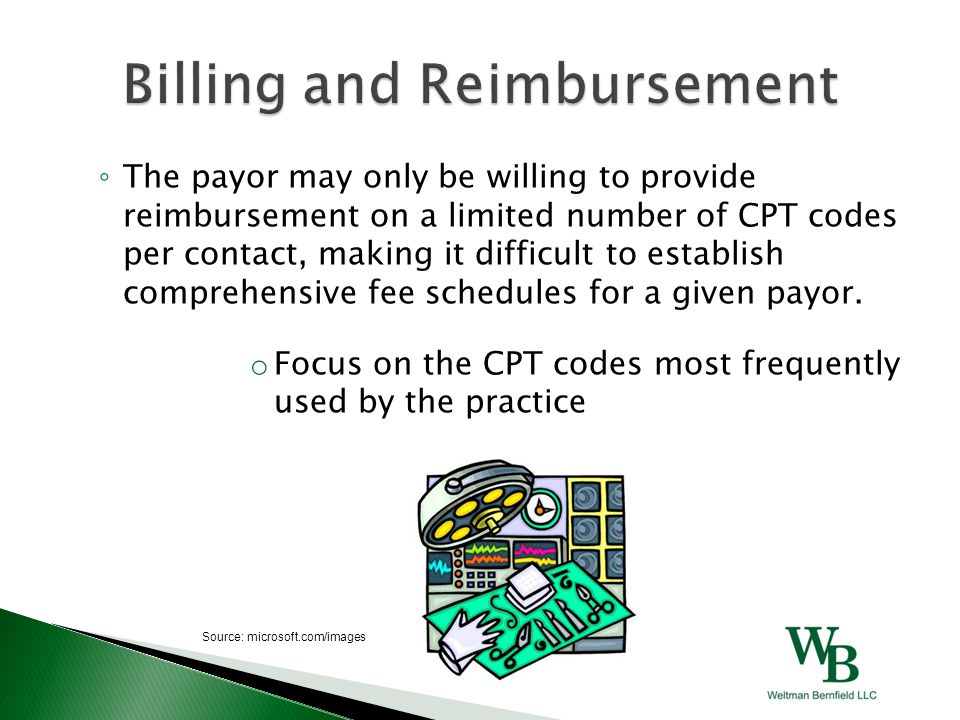 ◦ The payor may only be willing to provide reimbursement on a limited number of CPT codes per contact, making it difficult to establish comprehensive fee schedules for a given payor.