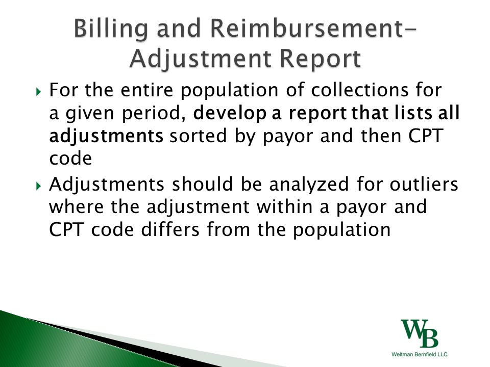  For the entire population of collections for a given period, develop a report that lists all adjustments sorted by payor and then CPT code  Adjustm