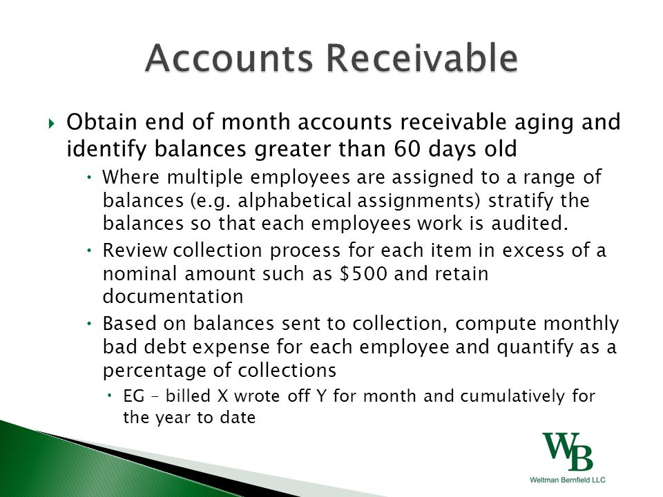 Obtain end of month accounts receivable aging and identify balances greater than 60 days old  Where multiple employees are assigned to a range of balances (e.g.