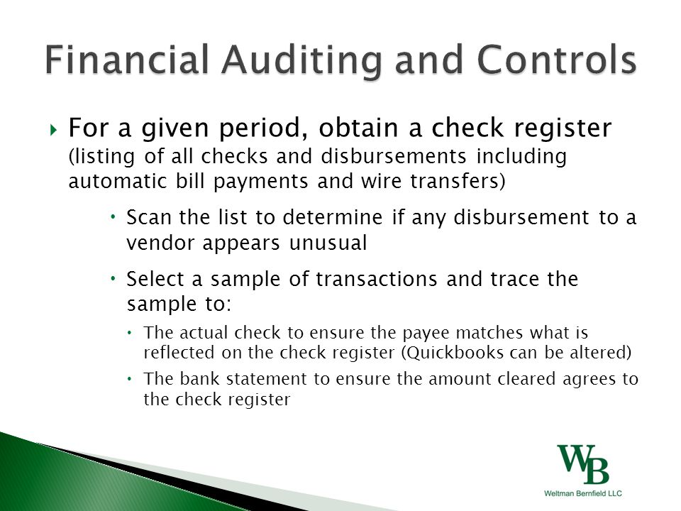  For a given period, obtain a check register (listing of all checks and disbursements including automatic bill payments and wire transfers)  Scan th