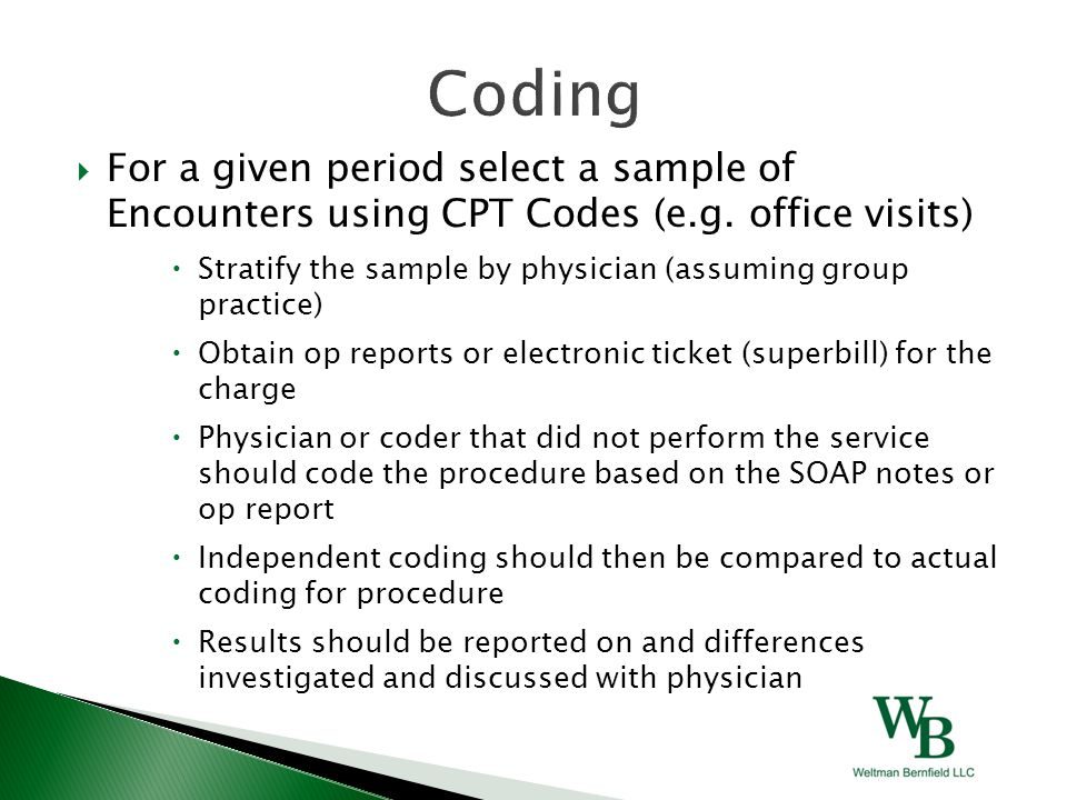  For a given period select a sample of Encounters using CPT Codes (e.g. office visits)  Stratify the sample by physician (assuming group practice) 