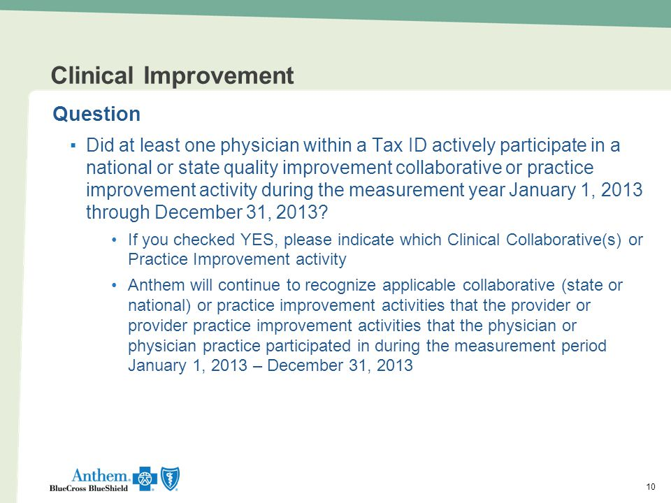 10 Clinical Improvement Question ▪Did at least one physician within a Tax ID actively participate in a national or state quality improvement collabora