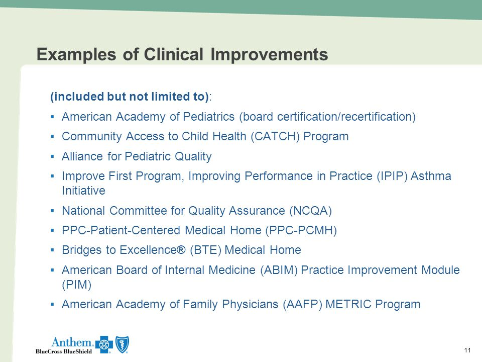 11 Examples of Clinical Improvements (included but not limited to): ▪American Academy of Pediatrics (board certification/recertification) ▪Community A