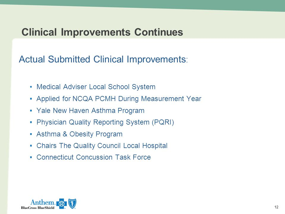 12 Clinical Improvements Continues Actual Submitted Clinical Improvements : Medical Adviser Local School System ▪Applied for NCQA PCMH During Measurem