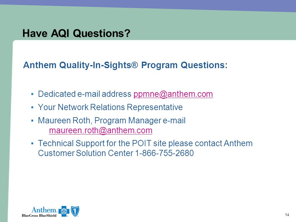 14 Have AQI Questions? Anthem Quality-In-Sights® Program Questions: ▪Dedicated e-mail address ppmne@anthem.comppmne@anthem.com ▪Your Network Relations