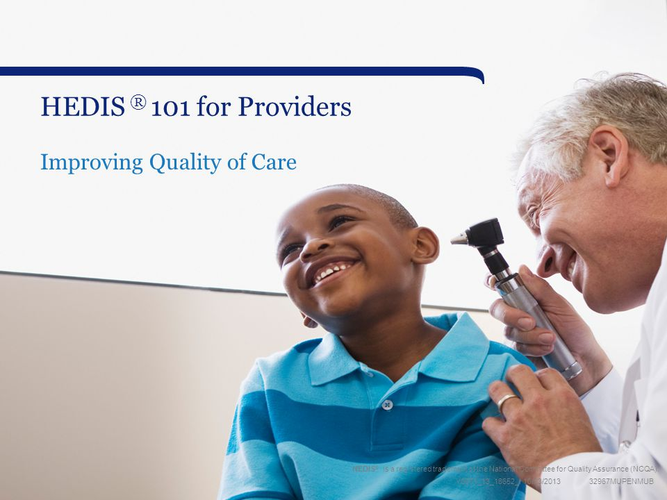 HEDIS ® is a registered trademark of the National Committee for Quality Assurance (NCQA). Y0071_13_18652_I 10/23/201332967MUPENMUB HEDIS ® 101 for Pro