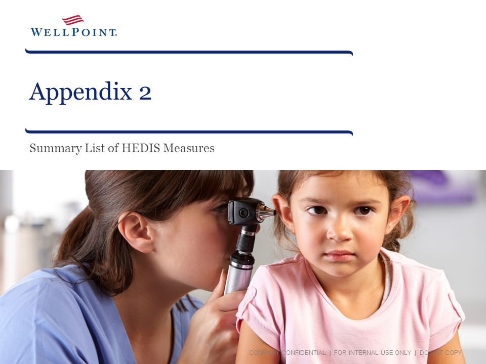 Appendix 2 Summary List of HEDIS Measures COMPANY CONFIDENTIAL   FOR INTERNAL USE ONLY   DO NOT COPY