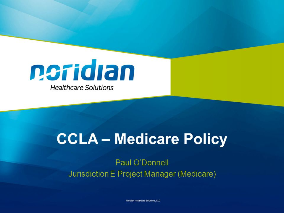 CCLA – Medicare Policy Paul O'Donnell Jurisdiction E Project Manager (Medicare)
