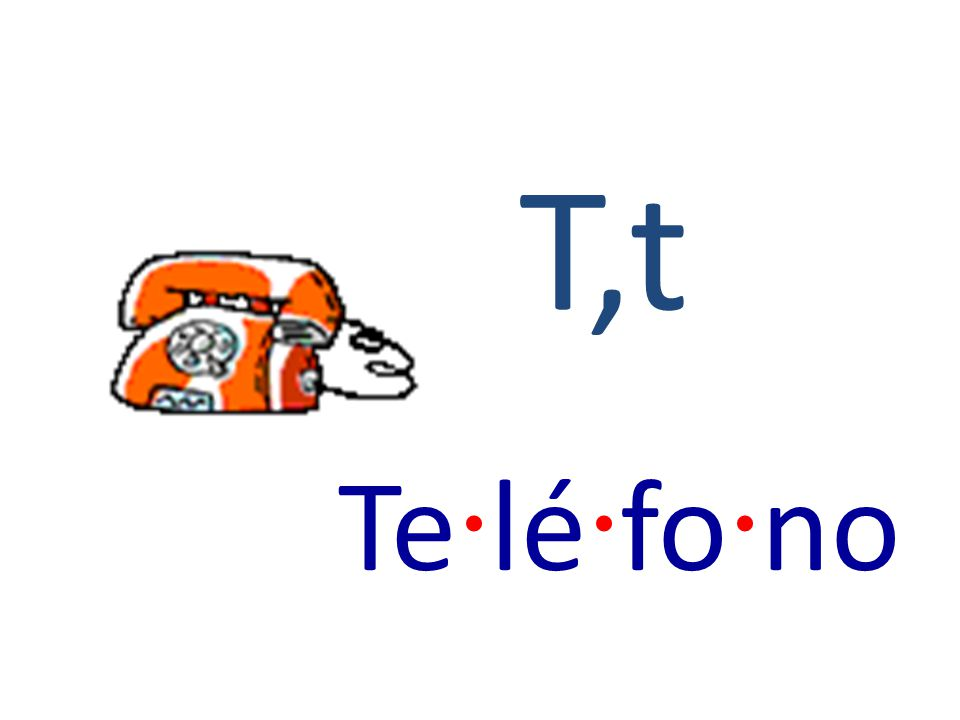 T,t Te · lé · fo · no