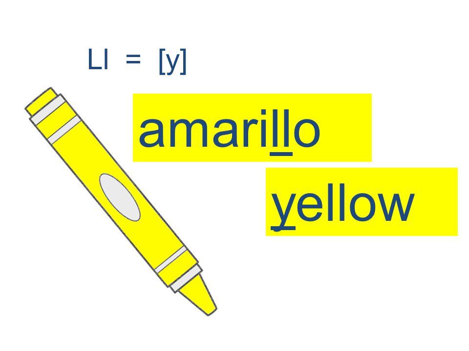 amarillo Ll = [y] yellow