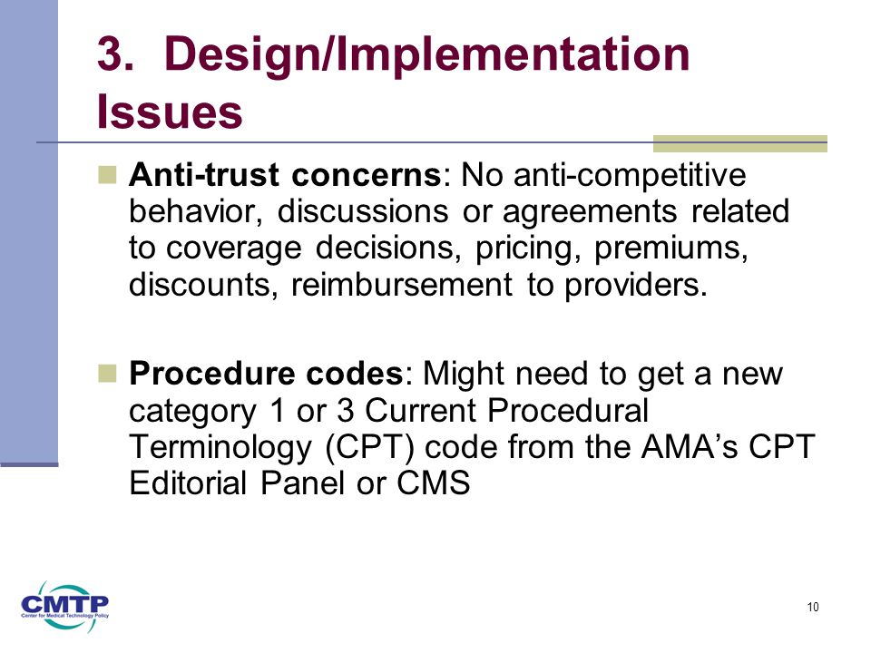3. Design/Implementation Issues Anti-trust concerns: No anti-competitive behavior, discussions or agreements related to coverage decisions, pricing, p