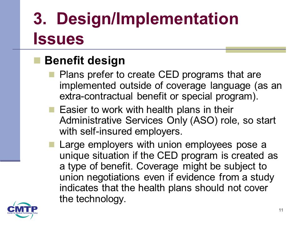 3. Design/Implementation Issues Benefit design Plans prefer to create CED programs that are implemented outside of coverage language (as an extra-cont